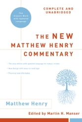 The New Matthew Henry Commentary: Complete and Unabridged ebook by Matthew Henry