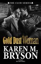 Gold Dust Woman - The Club, #4 ebook by Karen M. Bryson, Ren Monterrey