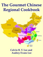 The Gourmet Chinese Regional Cookbook ebook by Calvin B. T. Lee,Audrey Lee