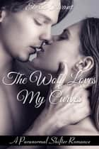 The Wolf Loves My Curves ebook by Elexis Avant