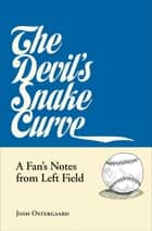 The Devil's Snake Curve - A Fan's Notes from Left Field ebook by Josh Ostergaard