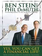 Yes, You Can Get a Financial Life! ebook by Ben Stein, Phil DeMuth