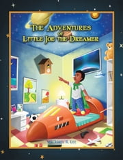 The Adventures Of Little Joe The Dreamer ebook by Michael R. Lee