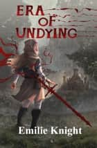 Era of Undying ebook by Emilie Knight
