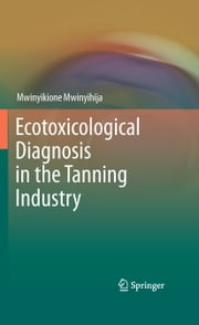 Ecotoxicological Diagnosis in the Tanning Industry ebook by Mwinyikione Mwinyihija