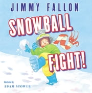 Snowball Fight! ebook by Jimmy Fallon,Adam Stower