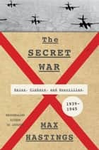 The Secret War ebook by Max Hastings