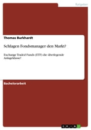Schlagen Fondsmanager den Markt? - Exchange Traded Funds (ETF) die überlegende Anlageklasse? ebook by Thomas Burkhardt