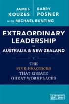Extraordinary Leadership in Australia and New Zealand - The Five Practices that Create Great Workplaces ebook by James M. Kouzes, Barry Z. Posner, Michael Bunting