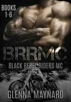 Black Rebel Riders' MC Series Books 1-6 ebook by Glenna Maynard