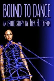 Bound to Dance ebook by Thea Hutcheson