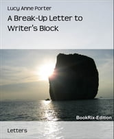 A Break-Up Letter to Writer's Block ebook by Lucy Anne Porter
