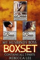 My Husbands Boss: The Boxed Set - My Husband's Boss, #4 ebook by Rebecca Lee