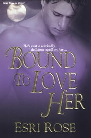 Bound To Love Her ebook by Esri Rose