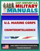 21st Century U.S. Military Manuals: U.S. Marine Corps (USMC) Counterintelligence (Value-Added Professional Format Series) ebook by Progressive Management