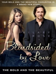 Blindsided by Love: The Bold and the Beautiful ebook by Hilary Rose