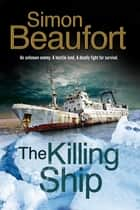 Killing Ship, The - An Antarctica Thriller ebook by Simon Beaufort