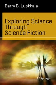 Exploring Science Through Science Fiction ebook by Barry B Luokkala