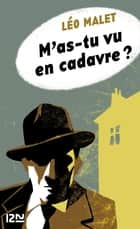 M'as-tu vu en cadavre ? ebook by Léo MALET