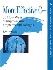 More Effective C++ - 35 New Ways to Improve Your Programs and Designs, PDF Version ebook by Scott Meyers