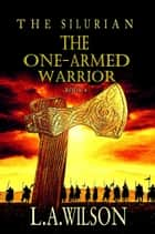 The One-Armed Warrior - The Silurian, #4 ebook by L.A. Wilson