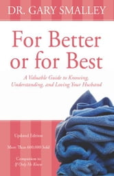For Better or for Best - A Valuable Guide to Knowing, Understanding, and Loving your Husband ebook by Gary Smalley