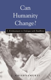 Can Humanity Change? - J. Krishnamurti in Dialogue with Buddhists ebook by J. Krishnamurti