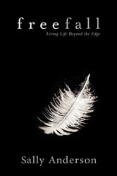 Freefall - Living Life Beyond The Edge ebook by Sally Anderson