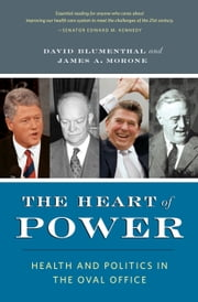 The Heart of Power: Health and Politics in the Oval Office ebook by Blumenthal, David