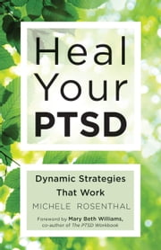 Heal Your PTSD - Dynamic Strategies That Work ebook by Michele Rosenthal,Mary Beth Williams