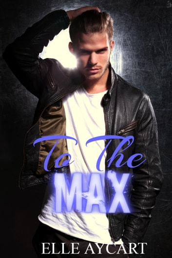 To the Max ebook by Elle Aycart