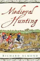 Medieval Hunting ebook by Richard Almond