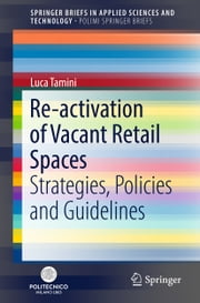 Re-activation of Vacant Retail Spaces - Strategies, Policies and Guidelines ebook by Luca Tamini