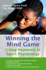 Winning the Mind Game - Using hypnosis in sport psychology ebook by John H. Edgette,John H. Edgette,Tim Rowan