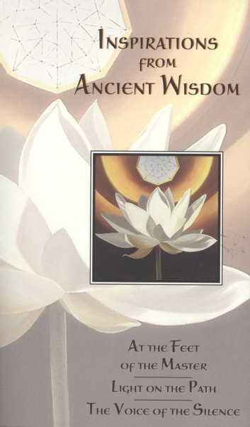 Inspirations from Ancient Wisdom - At the Feet of the Master, Light on the Path, the Voice of the Silence ebook by J Krishnamurti,Mabel Collins,H P Blavatsky
