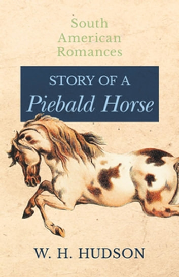 Story of a Piebald Horse (South American Romances) ebook by W. H. Hudson
