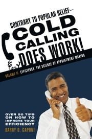 Contrary to Popular Belief Cold Calling Does Work! 2 - The Science of Appointment Making ebook by Barry D. Caponi