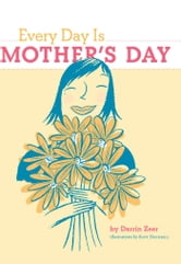 Every Day Is Mother's Day ebook by Darrin Zeer