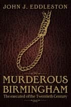 Murderous Birmingham ebook by John J Eddleston