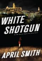 White Shotgun - An FBI Special Agent Ana Grey Novel ebook by April Smith