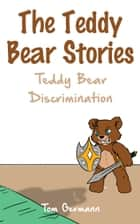 The Teddy Bear Stories: Teddy Bear Discrimination ebook by Tom Germann