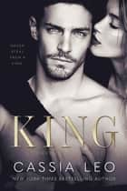 King: A Steamy Enemies-to-Lovers Romance: A Power Players Stand-Alone Novel ebook by Cassia Leo