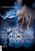 Eternal Riders - Ares ebook by Larissa Ione, Bettina Oder