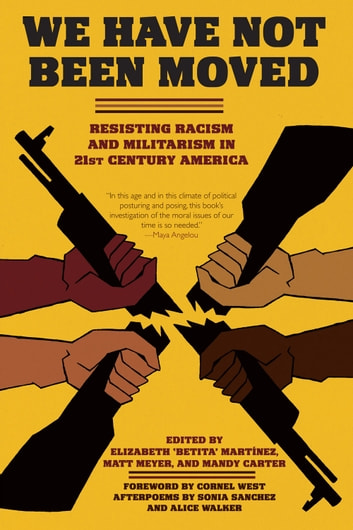 We Have Not Been Moved: Resisting Racism and Militarism in 21st Century America - Resisting Racism and Militarism in 21st Century America ebook by Alice Walker,Sonia Sanchez