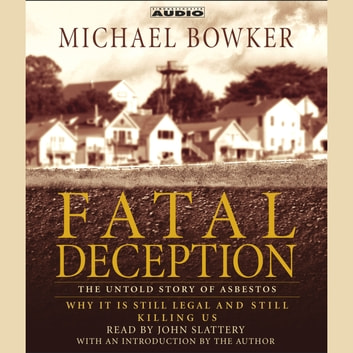 Fatal Deception - The Untold Story of Asbestos: Why it is still legal and killing us audiobook by Michael Bowker