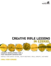Creative Bible Lessons in Ezekiel - Ancient Revelations for a Postmodern Generation ebook by Anna Aven Howard