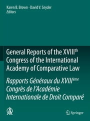 General Reports of the XVIIIth Congress of the International Academy of Comparative Law/Rapports Généraux du XVIIIème Congrès de l'Académie Internationale de Droit Comparé ebook by