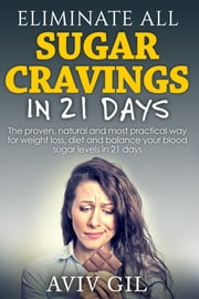 Eliminate ALL Sugar Cravings in 21 Days ebook by Aviv Gil