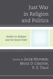 Just War in Religion and Politics ebook by Jacob Neusner,Bruce D. Chilton,R. E. Tully