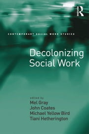 Decolonizing Social Work ebook by John Coates,Tiani Hetherington,Mel Gray